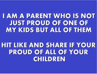 I am a parent who is not just proud of one of my kids but all of them. hit like and share if your [sic] proud of all your children.