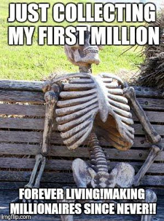 Meme: Just collecting my first Million: Forever Living, making millionaires since never
