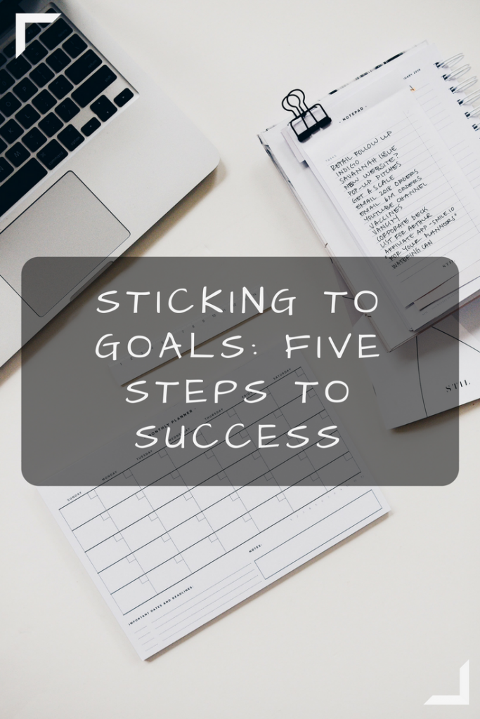 Sticking to Goals 5 Steps to Success. 5 tips to help you to plan and stick to your blogging goals #bloggers #goals #goalsetting #success