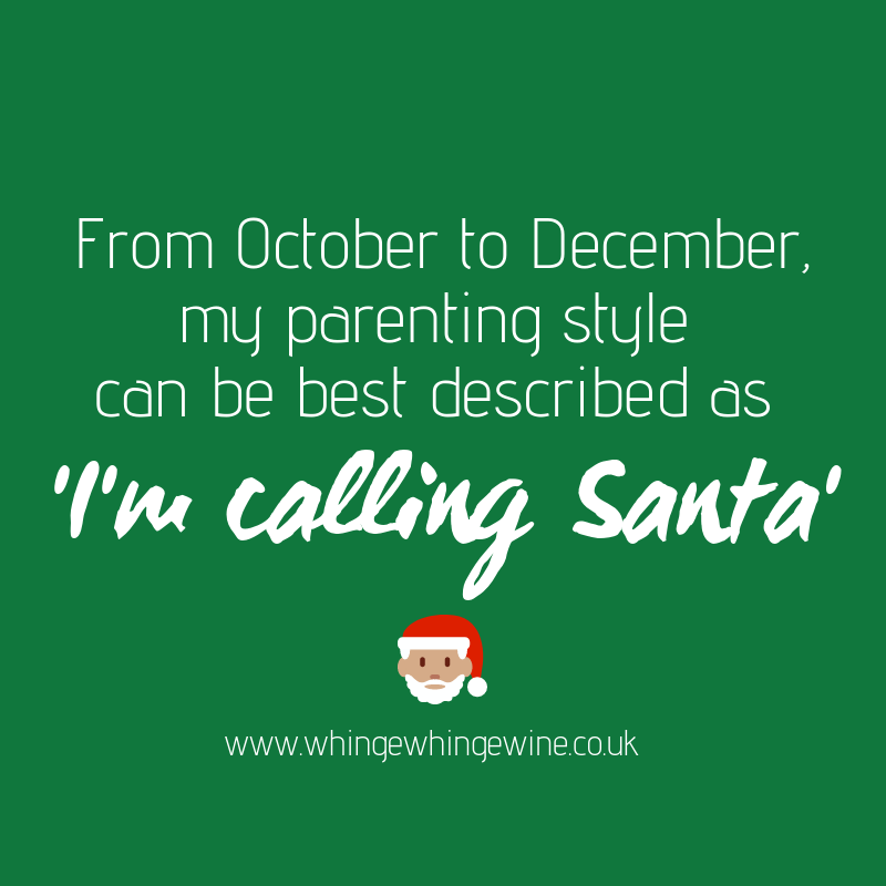 From October to December my parenting style can be best described as 'I'm calling Santa'