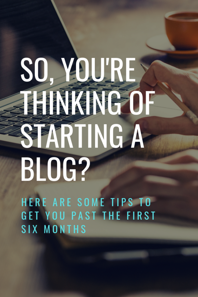 So, you're thinking of starting a blog? Here are some tips to get you past the first six months. #Blogging #Bloggers #Bloggingadvice #bloggingtips